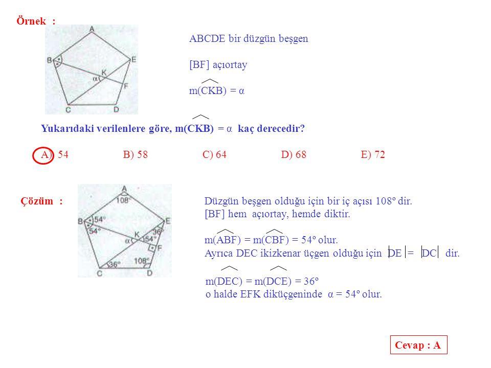 Örnek : ABCDE bir düzgün beşgen. [BF] açıortay. m(CKB) = α. Yukarıdaki verilenlere göre, m(CKB) = α kaç derecedir